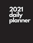 Large 2021 Daily Planner, Pitch Black Edition: 12 Month Organizer, Agenda for 365 Days, One Page Per Day, Hourly Organizer Book for Daily Activities a Cover Image