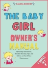 The Baby Girl Owner's Manual [4 in 1]: Operating Instructions, Trouble-Shooting Tips, and Advice on First-6-Year Maintenance Cover Image