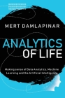 Analytics of Life: Making Sense of Data Analytics, Machine Learning & Artificial Intelligence Cover Image