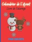 Calendrier de l'Avent - Coloriage de l'Avent: 52 pages de coloriages spécial Noël, pour occuper les petits comme les grands, créer pour les enfants, c Cover Image