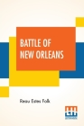 Battle Of New Orleans: Its Real Meaning Exposure Of Untruth Being Taught Young America Concerning The Second Most Important Military Event In Cover Image