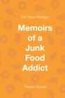 Fill Your Fridge!: Memoirs of a Junk Food Addict Cover Image