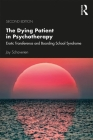 The Dying Patient in Psychotherapy: Erotic Transference and Boarding School Syndrome Cover Image