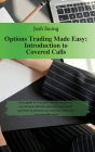 Options Trading Made Easy - Introduction to Covered Calls: Easy guide to Covered Calls for beginners. Get started with this amazing instrument and sta Cover Image