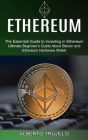 Ethereum: Ultimate Beginner's Guide About Bitcoin and Ethereum Hardware Wallet (The Essential Guide to Investing in Ethereum) Cover Image