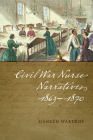 Civil War Nurse Narratives, 1863-1870 Cover Image