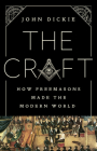 The Craft: How the Freemasons Made the Modern World Cover Image