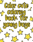 Color cute coloring book for young boys: A valuable and beautiful coloring book that helps to build your child confidence and Intelligence (100% child Cover Image