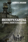Security/Capital: A General Theory of Pacification Cover Image
