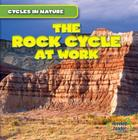 The Rock Cycle at Work (Cycles in Nature) Cover Image