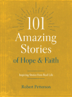 101 Amazing Stories of Hope and Faith: Inspiring Stories from Real Life Cover Image