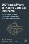 100 Practical Ways to Improve Customer Experience: Achieve End-To-End Customer Engagement in a Multichannel World Cover Image