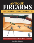 Antique Firearms Assembly/Disassembly: The Comprehensive Guide to Pistols, Rifles & Shotguns Cover Image