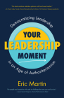 Your Leadership Moment: Democratizing Leadership in an Age of Authoritarianism (Taking Adaptive Leadership to the Next Level) Cover Image