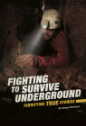 Fighting to Survive Underground: Terrifying True Stories Cover Image