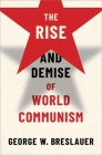 The Rise and Demise of World Communism Cover Image