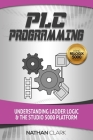 PLC Programming Using RSLogix 5000: Understanding Ladder Logic and the Studio 5000 Platform Cover Image
