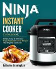 Ninja Instant Cooker Cookbook: Simple, Easy & Delicious Ninja Pressure Cooker Recipes That Anyone Can Cook Cover Image