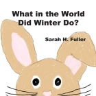 What in the World Did Winter Do? Cover Image
