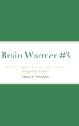 Brain Warmer #3: A book to enlighten and increase brain momentum through daily obstacles. - Miles P. Walker Cover Image
