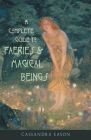 Complete Guide to Faeries & Magical Beings: Explore the Mystical Realm of the Little People Cover Image