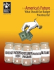 America's Future: What Should Our Budget Priorities Be? Cover Image