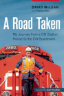 A Road Taken: My Journey from a CN Station House to the CN Boardroom Cover Image