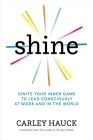 Shine: Ignite Your Inner Game to Lead Consciously at Work and in the World Cover Image