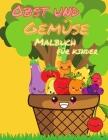 Obst und Gemüse Malbuch für Kinder: Mein erstes Buch der Färbung Früchte und Gemüse, eine niedliche und gesunde Lebensmittel Malbuch, einfach und Spaß Cover Image