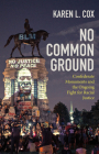 No Common Ground: Confederate Monuments and the Ongoing Fight for Racial Justice Cover Image
