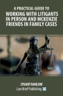A Practical Guide to Working with Litigants in Person and McKenzie Friends in Family Cases Cover Image