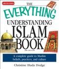 The Everything Understanding Islam Book: A complete guide to Muslim beliefs, practices, and culture (Everything®) Cover Image