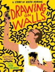 Drawing on Walls: A Story of Keith Haring Cover Image
