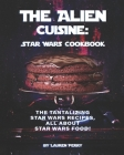 The Alien Cuisine: Star Wars Cookbook: The Tantalizing Star Wars Recipes, All about Star Wars food! Cover Image