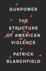 Gunpower: The Structure of American Violence Cover Image