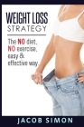 Weight Loss Strategy: The No diet, No exercise, Easy & Effective way Cover Image