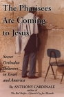The Pharisees Are Coming to Jesus: Secret Orthodox Believers in Israel and America Cover Image