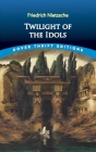 Twilight of the Idols (Dover Thrift Editions) Cover Image