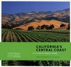 California's Central Coast: The Ultimate Winery Guide: From Santa Barbara to Paso Robles Cover Image