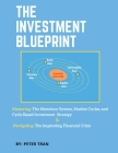 The Investment Blueprint: Mastering: The Monetary System, Market Cycles, and Cycle Based Investment Strategy & Navigating: The Impending Financi Cover Image