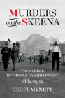 Murders on the Skeena: True Crime in the Old Canadian West, 1884–1914 Cover Image