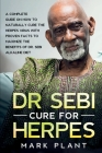 Dr. Sebi Cure For Herpes: A Complete Guide on How to Naturally Cure the Herpes Virus with Proven Facts to Maximize the Benefits of Dr. Sebi Alka Cover Image
