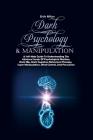 Dark Psychology & Manipulation: A Self-Help Guide To Understanding The Advance Secrets Of Psychological Warfare, Dark Nlp, Dark Cognitive Behavioral T Cover Image