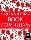 Crossword Book For Mums: Amazing Large Print Mum's 2021 Challenging Crossword Brain Game Book For Puzzle Lovers Senior Women With Supply Of 80 Cover Image
