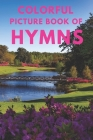 Colorful Picture Book of Hymns: For Seniors with Dementia - Large Print Dementia Activity Book for Seniors - Present/Gift Idea for Christian Seniors a Cover Image
