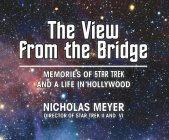 The View from the Bridge: Memories of Star Trek and a Life in Hollywood Cover Image