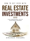 How to Get Rich with Real Estate Investments 2021: Cash Through Real Estate Investments Business Cover Image