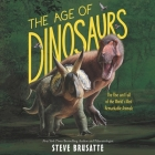 The Age of Dinosaurs Lib/E: The Rise and Fall of the World's Most Remarkable Animals Cover Image