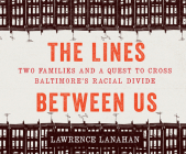 The Lines Between Us: Two Families and a Quest to Cross Baltimore's Racial Divide Cover Image