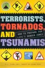 Terrorists, Tornados, and Tsunamis: How to Prepare for Life's Danger Zones Cover Image